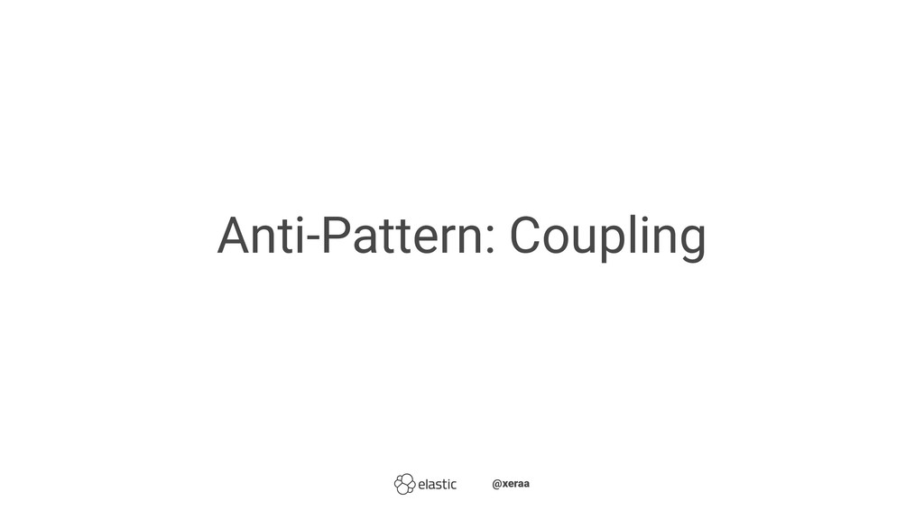 Anti-Pattern: Coupling ̴̴@xeraa