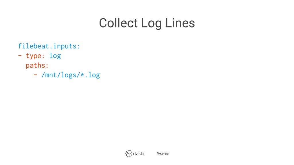Collect Log Lines filebeat.inputs: - type: log ...