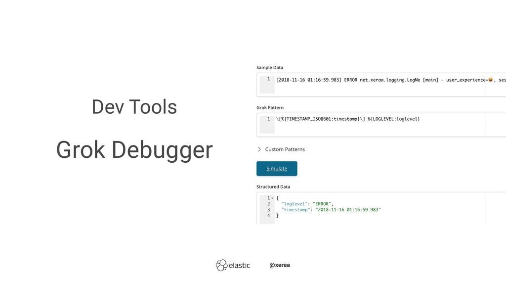 Dev Tools Grok Debugger ̴̴@xeraa