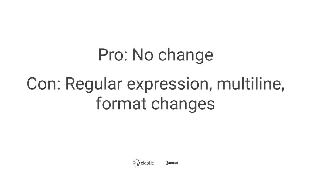 Pro: No change Con: Regular expression, multili...