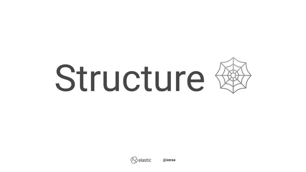 Structure ̴̴ ̴̴@xeraa