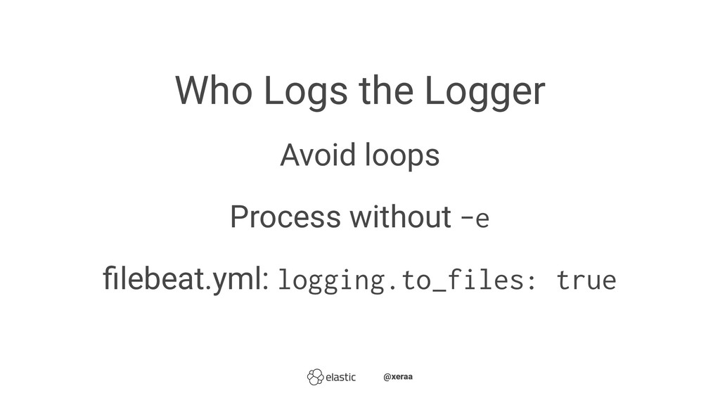 Who Logs the Logger Avoid loops Process without...