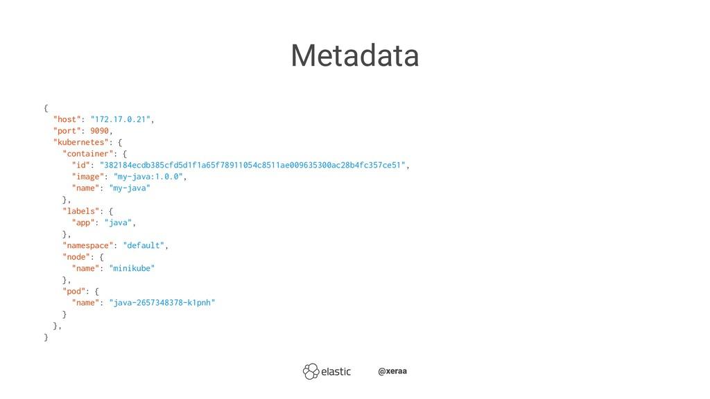 "Metadata { ""host"": ""172.17.0.21"", ""port"": 9090,..."