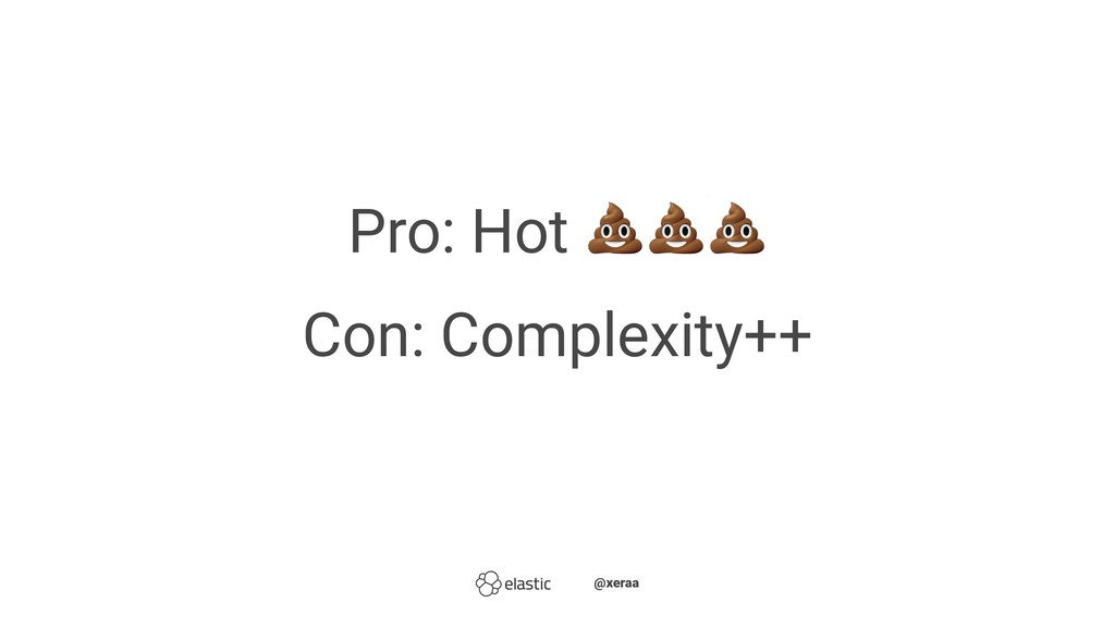 Pro: Hot Con: Complexity++ ̴̴@xeraa