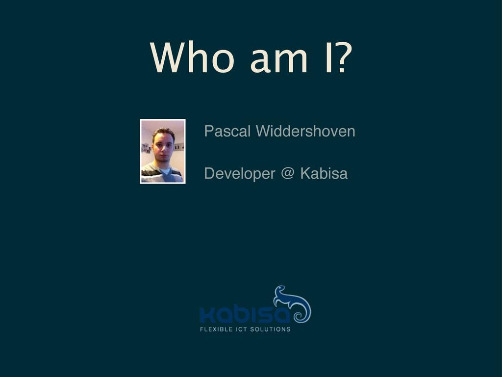 Who am I? Pascal Widdershoven Developer @ Kabisa