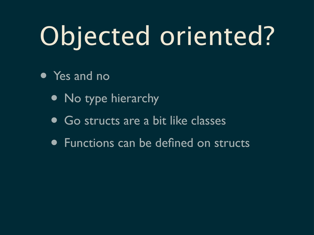 Objected oriented? • Yes and no • No type hiera...