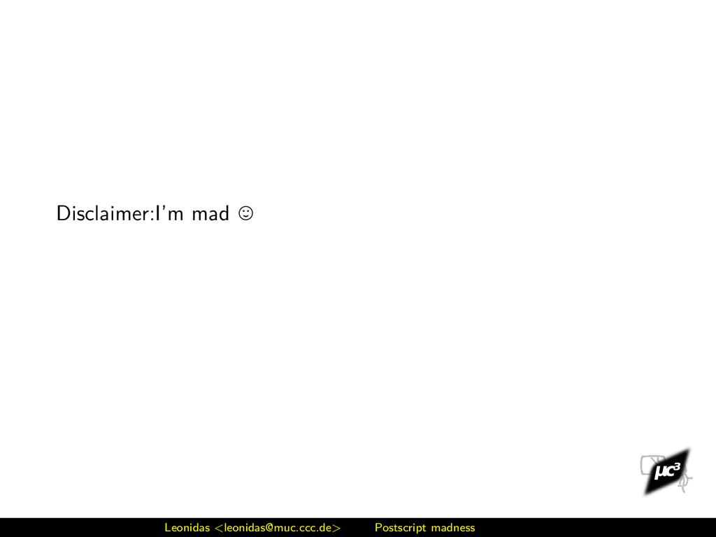 Disclaimer:I'm mad Leonidas <leonidas@muc.ccc.d...