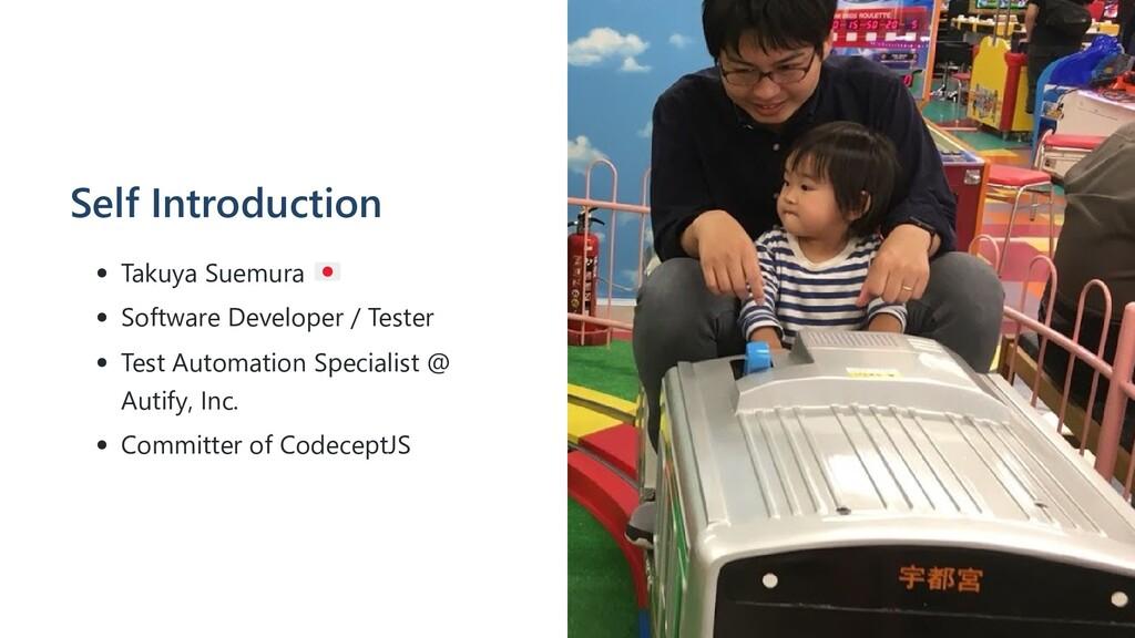 Self Introduction Takuya Suemura Software Devel...