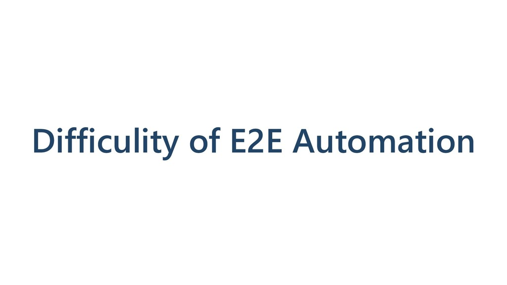 Difficulity of E2E Automation