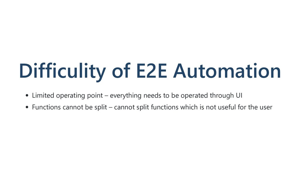 Difficulity of E2E Automation Limited operating...