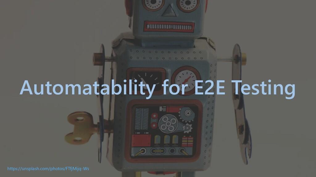Automatability for E2E Testing https://unsplash...