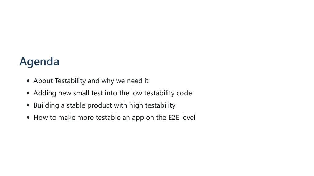 Agenda About Testability and why we need it Add...