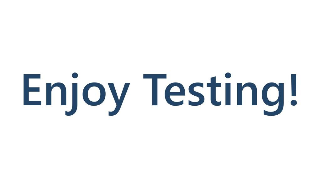 Enjoy Testing!