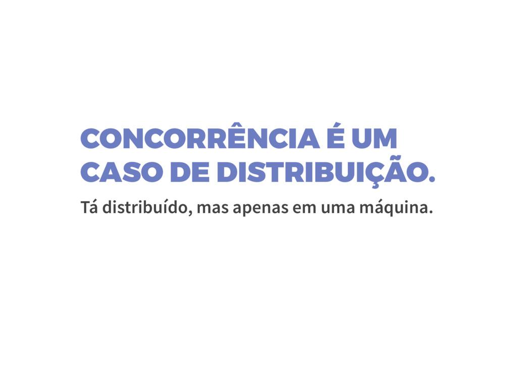 CONCORRÊNCIA É UM CASO DE DISTRIBUIÇÃO. Tá dist...