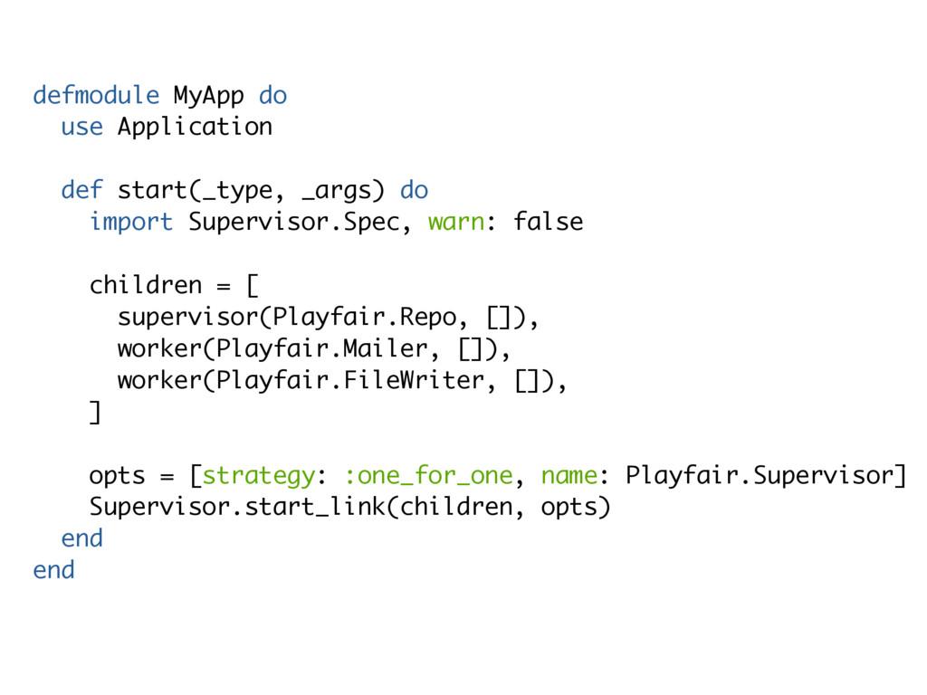 defmodule MyApp do use Application def start(_t...