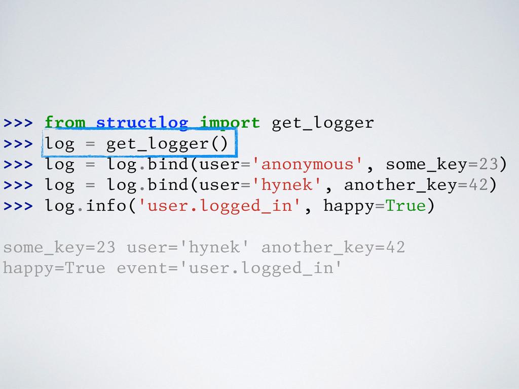 >>> from structlog import get_logger >>> log = ...