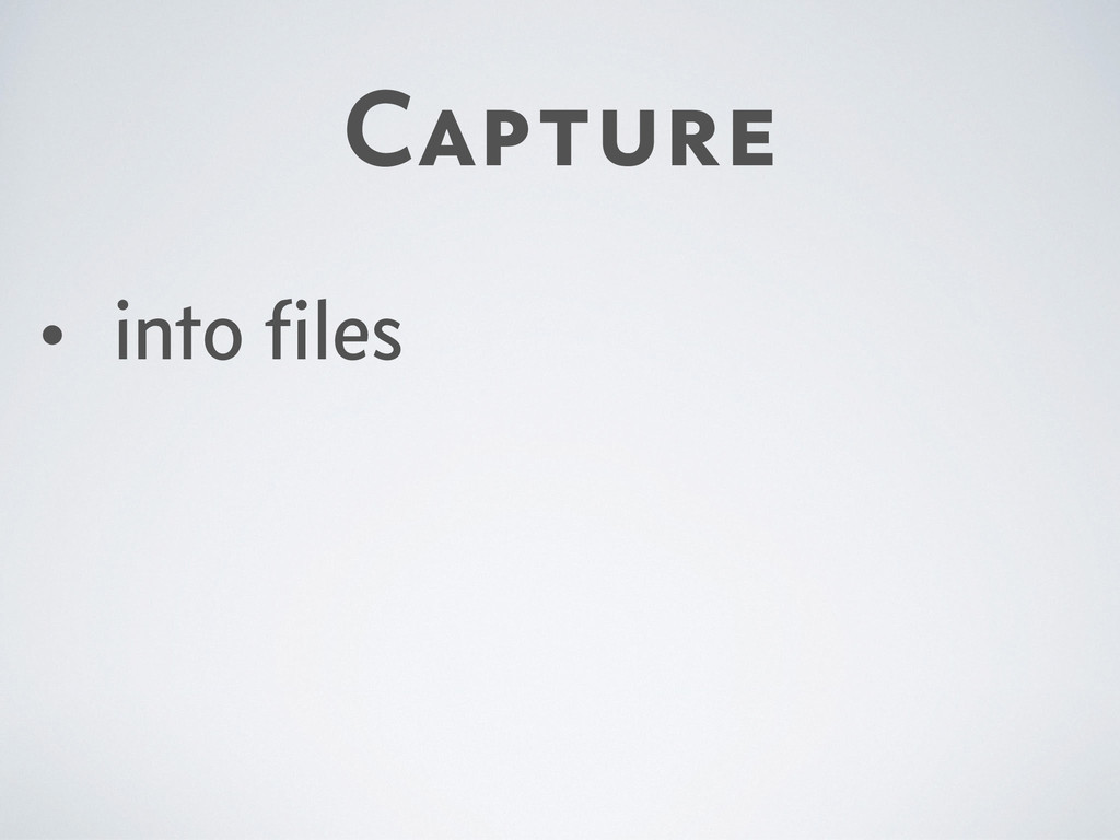 Capture • into files