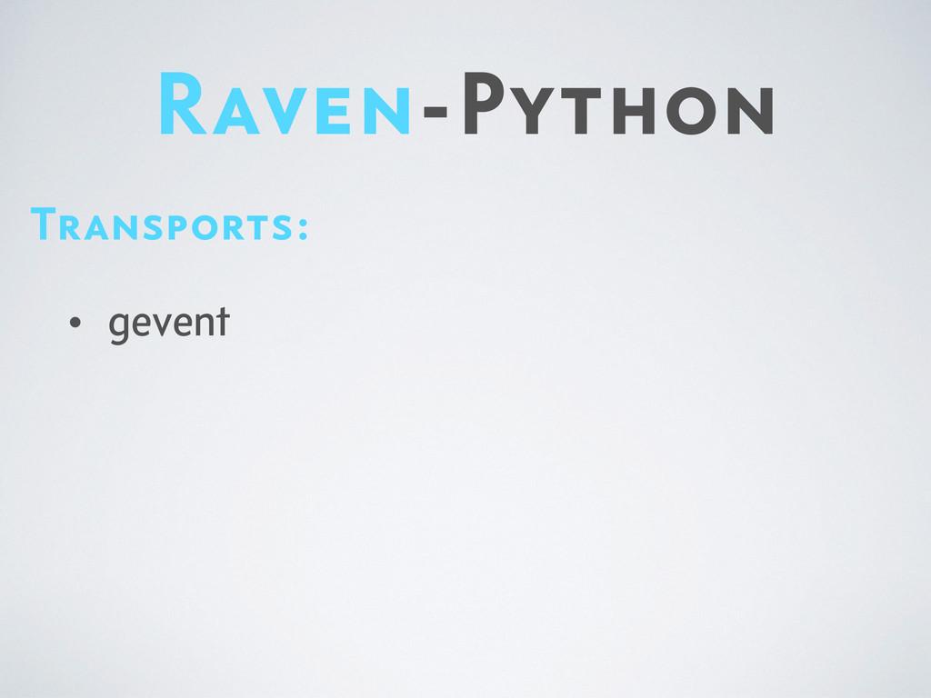 Raven-Python Transports: • gevent
