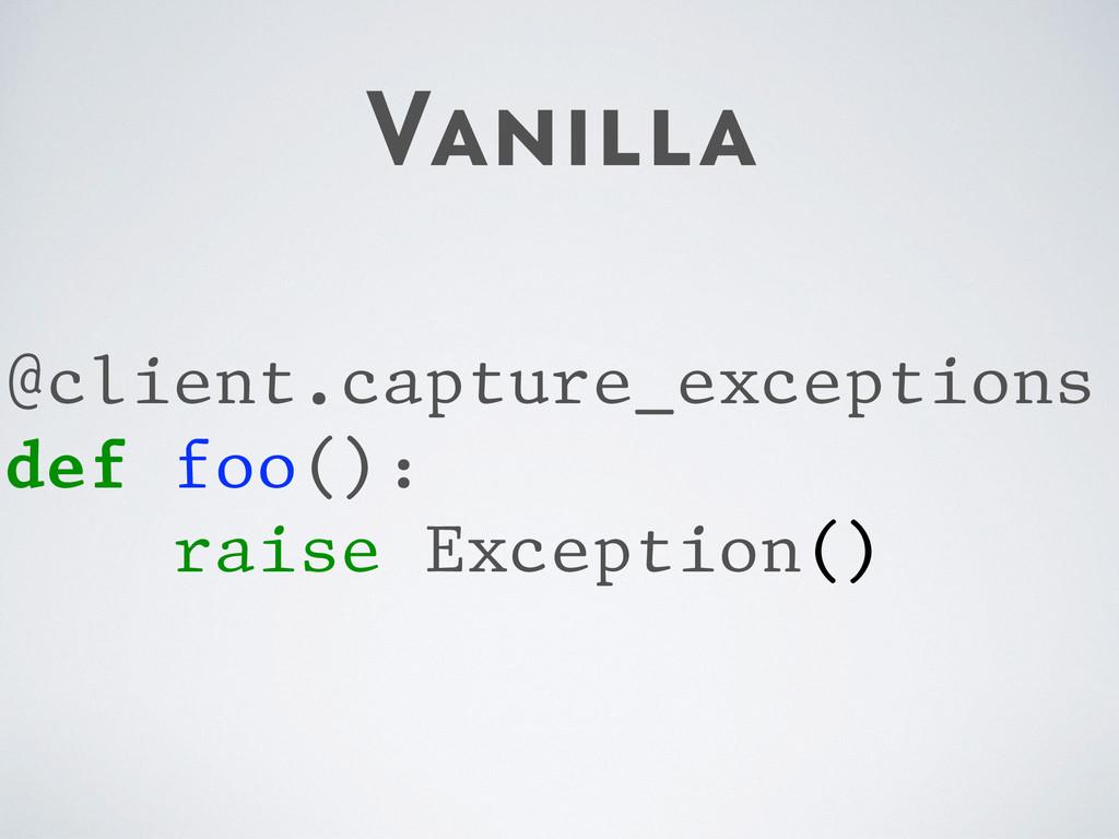 Vanilla @client.capture_exceptions def foo(): r...