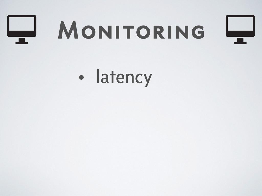 Monitoring • latency