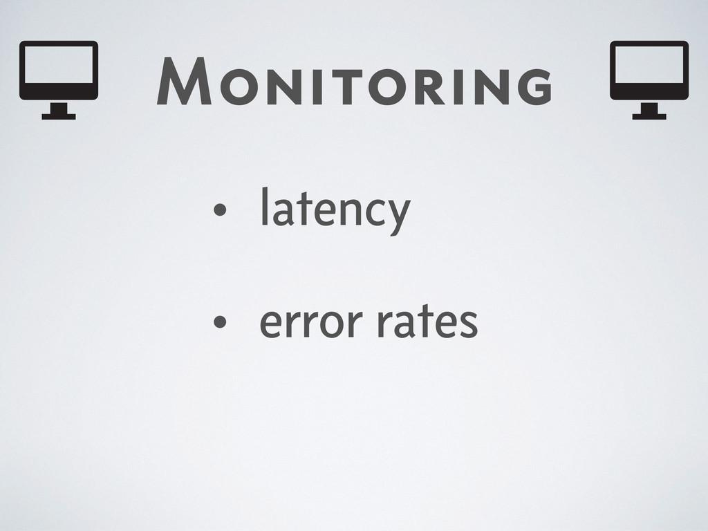 Monitoring • latency • error rates