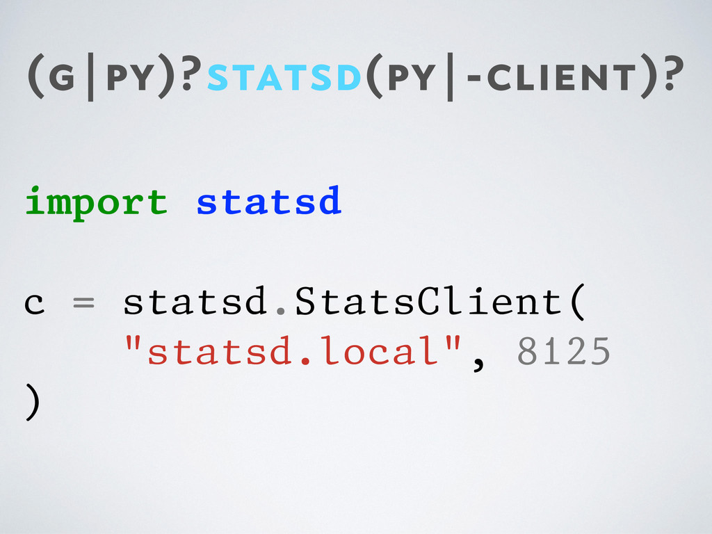 (g|py)?statsd(py|-client)? import statsd c = st...