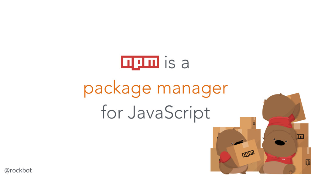 @rockbot #jsnz npm is a package manager for Jav...