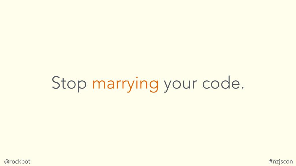 @rockbot #nzjscon Stop marrying your code.