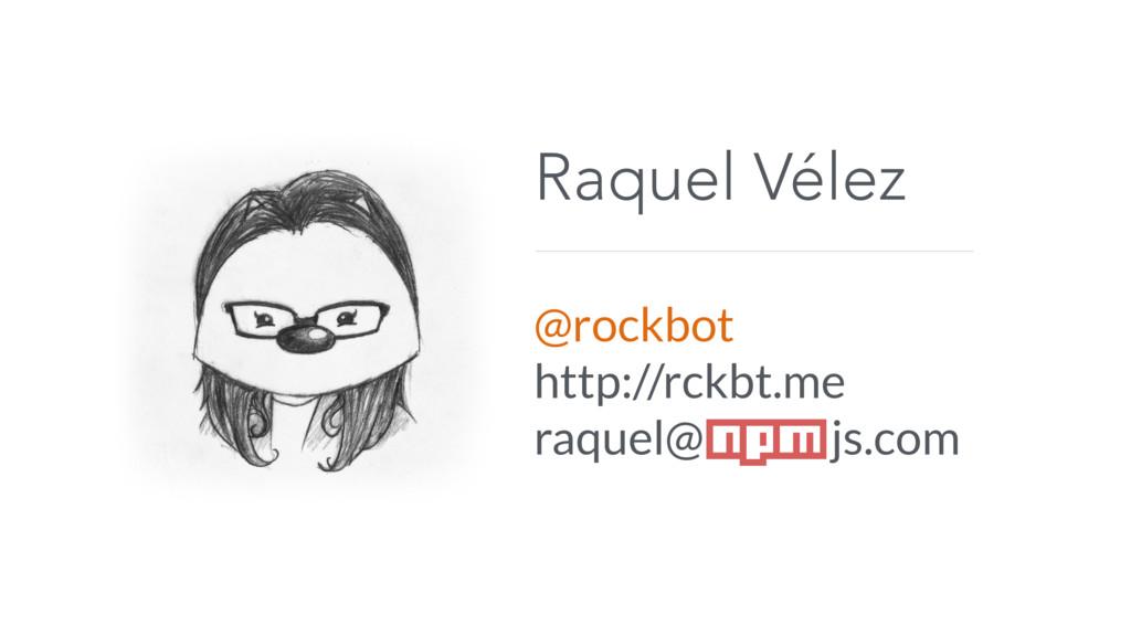Raquel Vélez @rockbot http://rckbt.me raquel@ j...