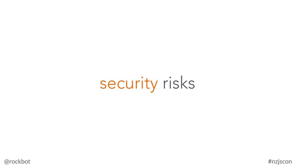 @rockbot #nzjscon security risks