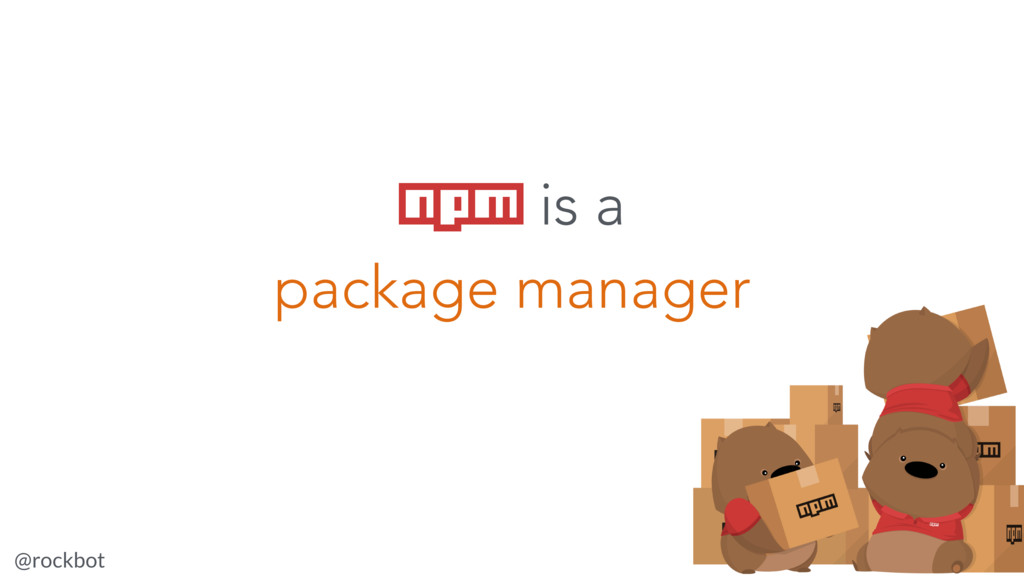 @rockbot #jsnz npm is a package manager