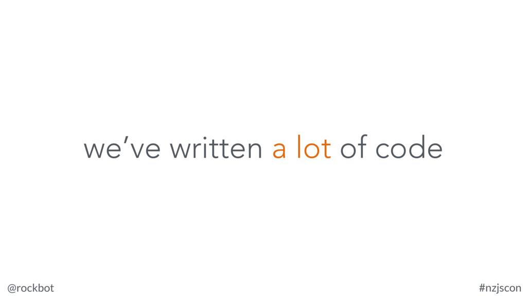@rockbot #nzjscon we've written a lot of code