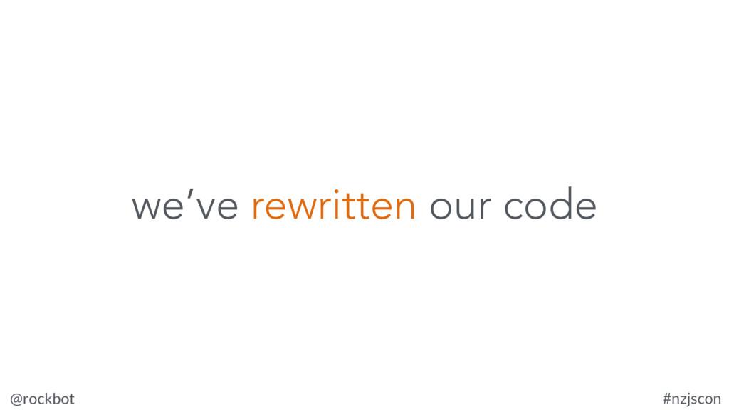 @rockbot #nzjscon we've rewritten our code