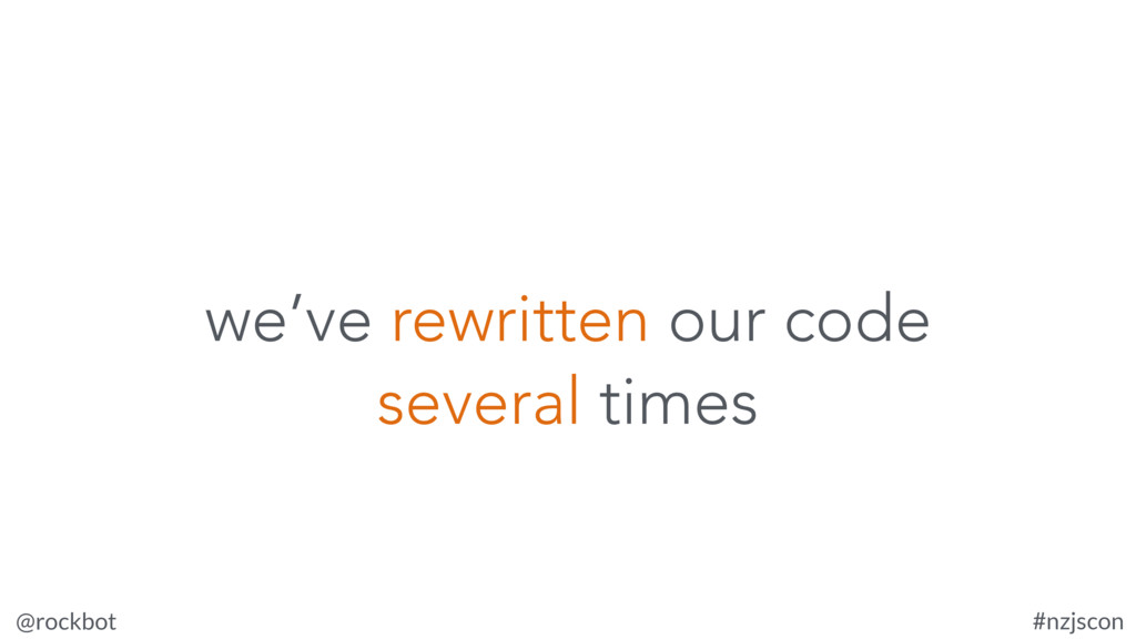 @rockbot #nzjscon we've rewritten our code seve...
