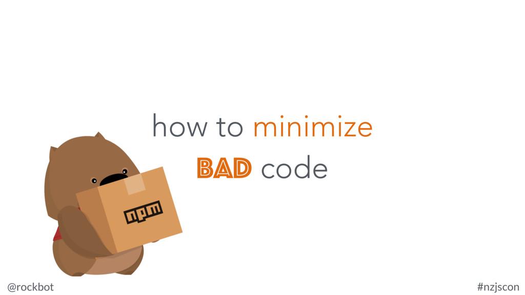 @rockbot #nzjscon how to minimize bad code