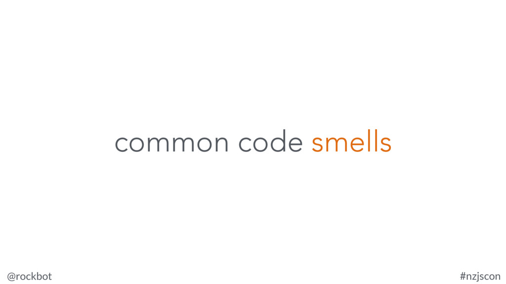 @rockbot #nzjscon common code smells