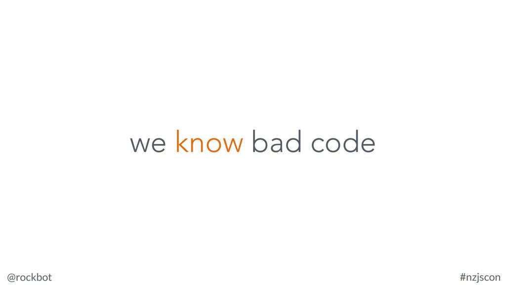 @rockbot #nzjscon we know bad code