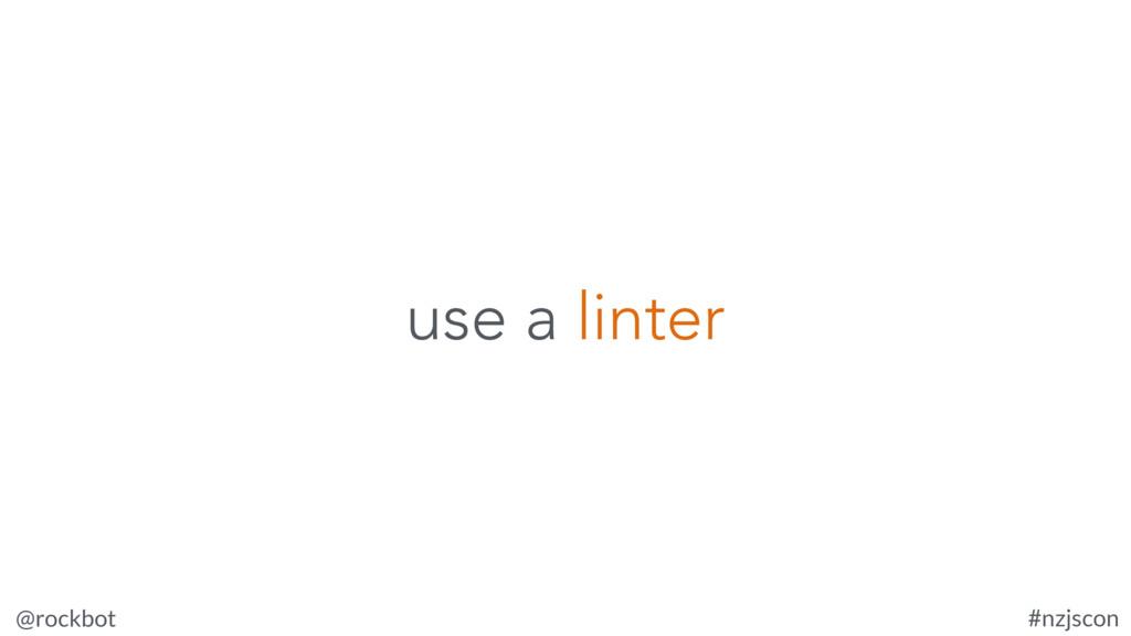 @rockbot #nzjscon use a linter