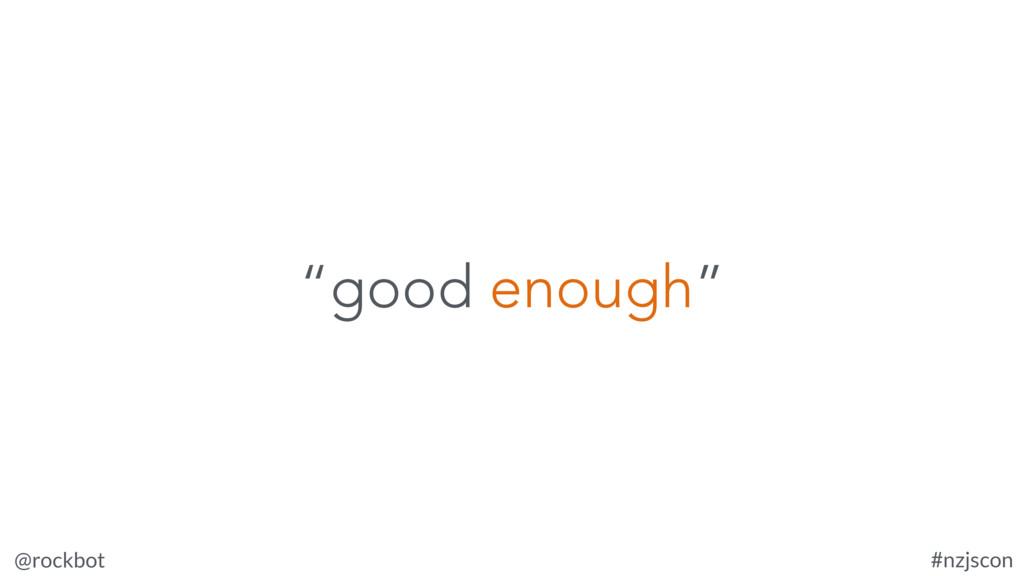 "@rockbot #nzjscon ""good enough"""
