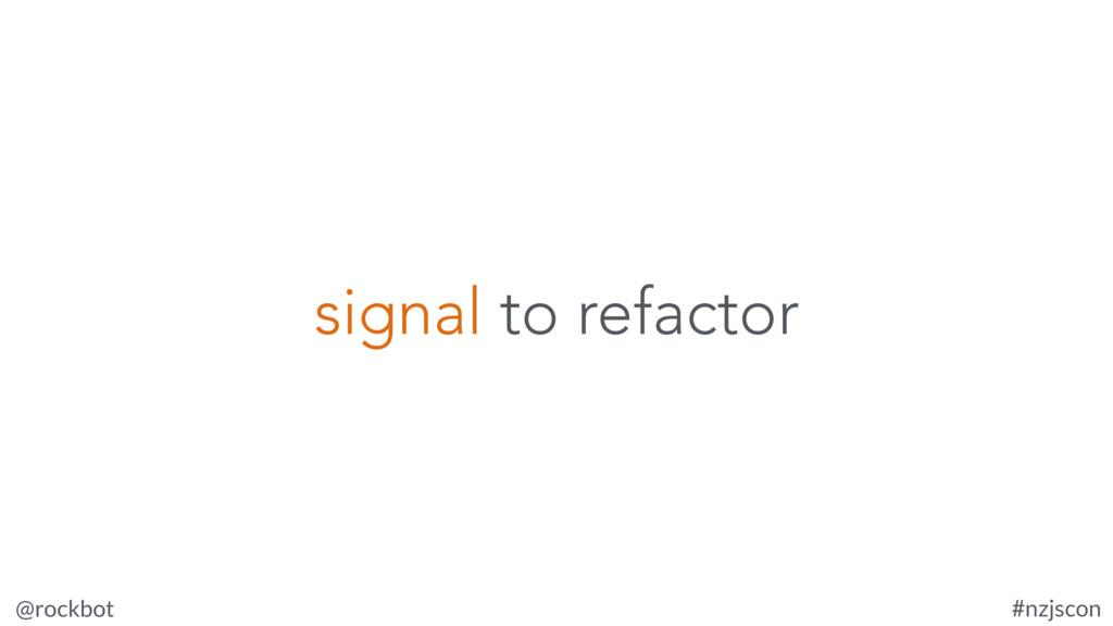 @rockbot #nzjscon signal to refactor