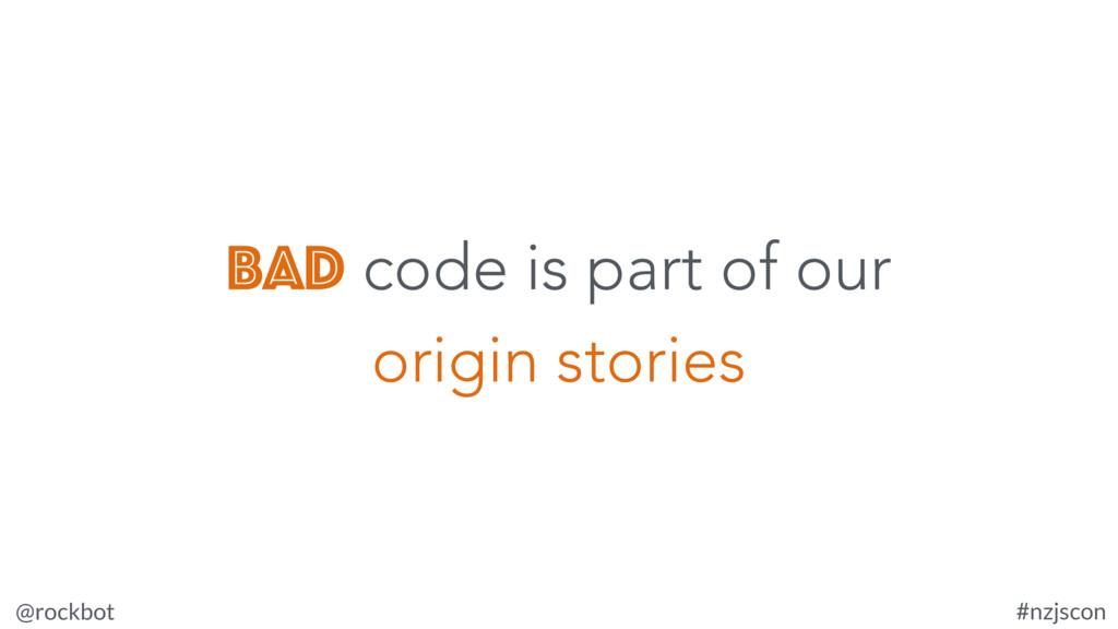 @rockbot #nzjscon bad code is part of our origi...