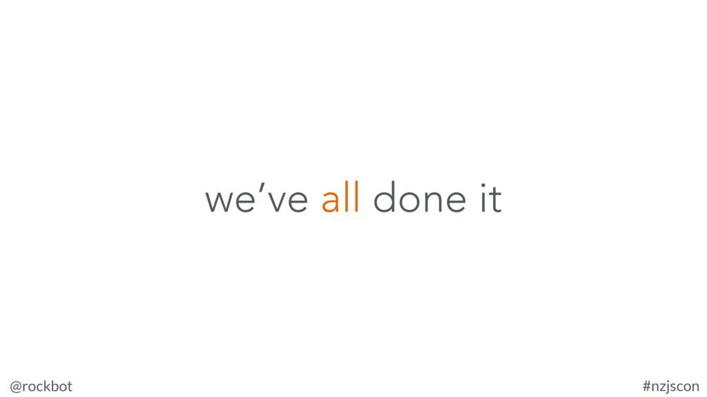 @rockbot #nzjscon we've all done it