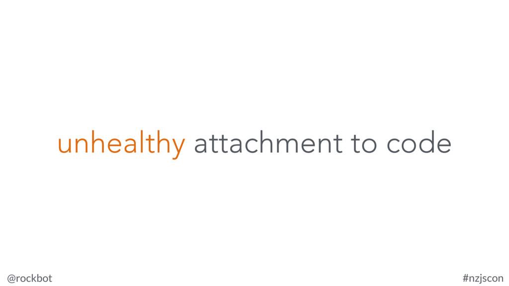 @rockbot #nzjscon unhealthy attachment to code