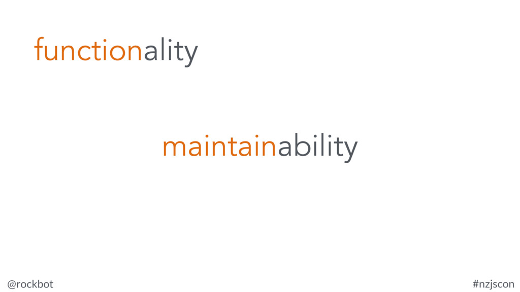 @rockbot #nzjscon functionality maintainability