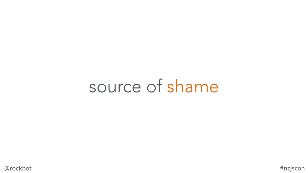 @rockbot #nzjscon source of shame