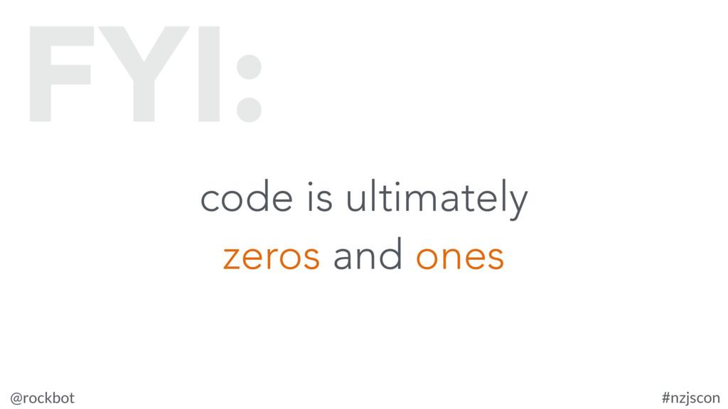 @rockbot #nzjscon code is ultimately zeros and ...