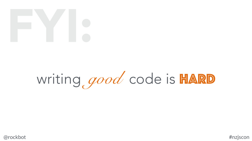 @rockbot #nzjscon writing good code is hard FYI: