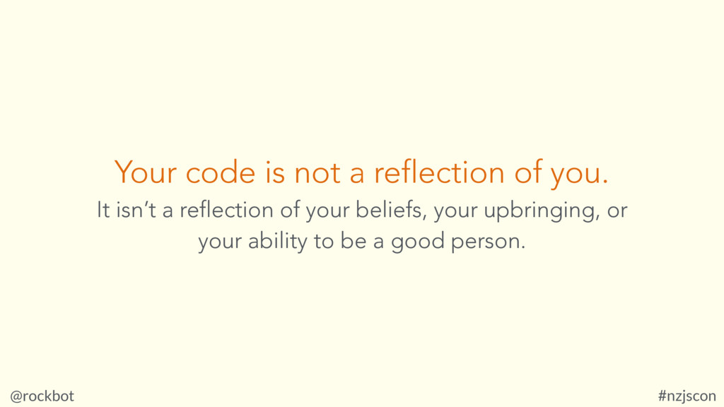 @rockbot #nzjscon Your code is not a reflection...