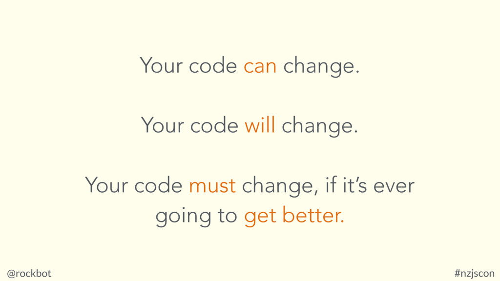 @rockbot #nzjscon Your code can change. Your co...