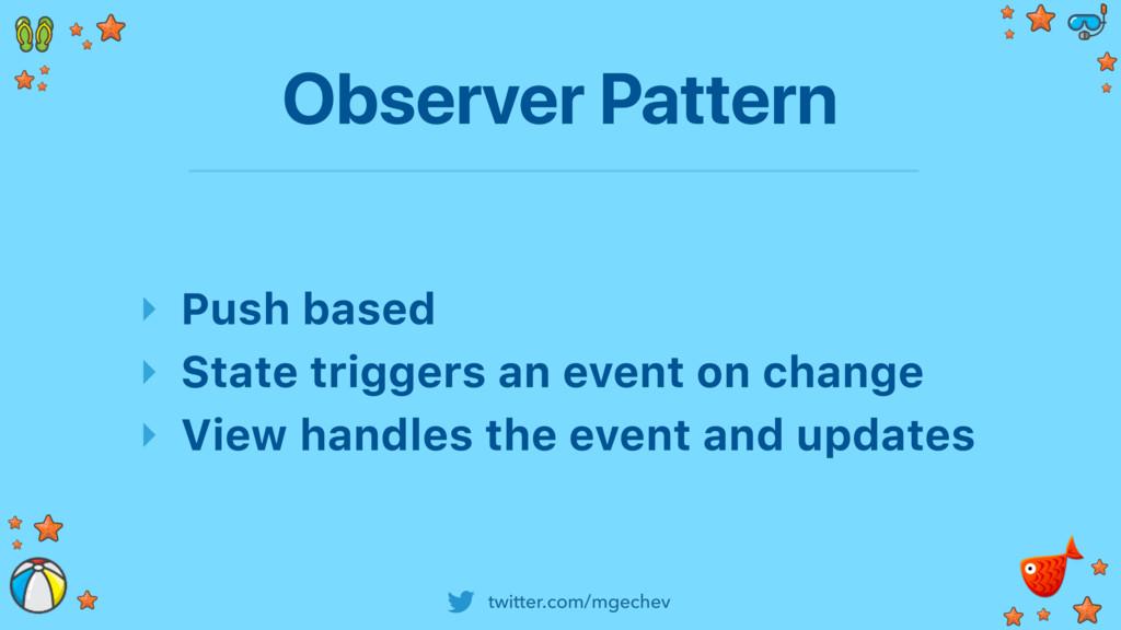 twitter.com/mgechev Observer Pattern ‣ Push bas...